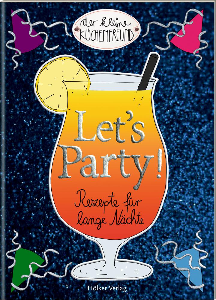 Der kl. Küchenfreund: Let's Party! Rezepte für lange Nächte