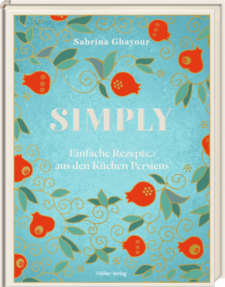 Simply - Einfache Rezepte aus den Küchen Persiens