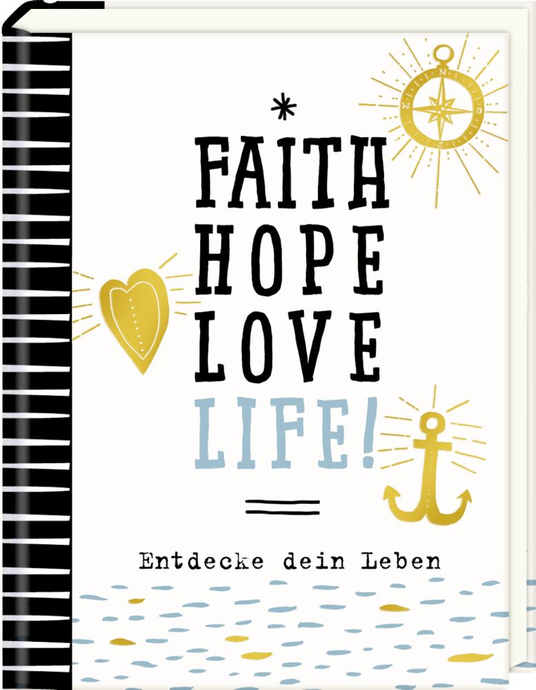 Faith, Hope, Love, Life! - Kleiner Wegbegleiter