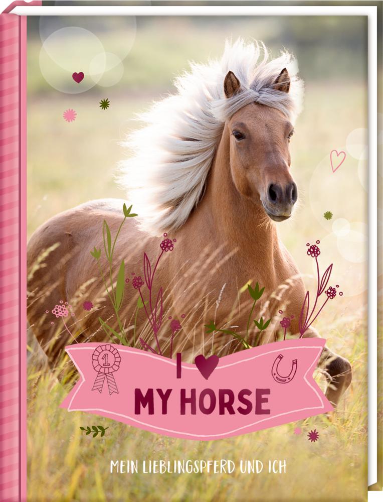 Eintragbuch: I LOVE MY HORSE (Lieblingspferd+ich)